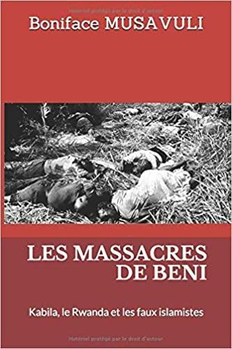 Nord-Kivu : les Massacres de Beni : Kabila, le Rwanda et les faux islamistes (ouvrage de Boniface Musavuli)